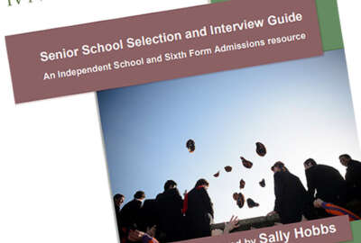 Senior School Selection and Interview Guide: An Independent School and Sixth Form Admissions resource